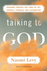 Talking to God: Personal Prayers for Times of Joy, Sadness, Struggle, and Celebration - eBook