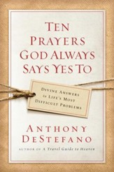 Ten Prayers God Always Says Yes To: Divine Answers to Life's Most Difficult Problems - eBook