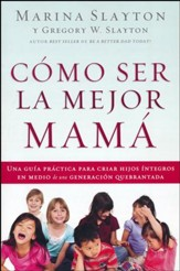 Cómo Ser la Mejor Mamá  (Be the Best Mom You Can Be)