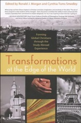 Transformations at the Edge of the World: Forming Global Christians through the Study Abroad Experience.