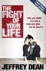 The Fight of Your Life: Why Your Teen Is at Risk and What Only You Can Do About It - eBook