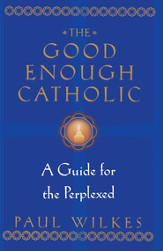 The Good Enough Catholic: A Guide for the Perplexed - eBook