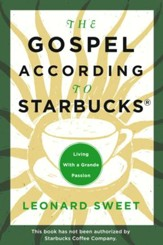 The Gospel According to Starbucks: Living with a Grande Passion - eBook
