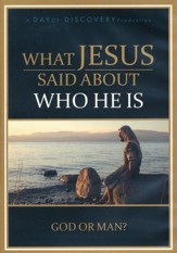 What Jesus Said About Who He Is: God or Man? - DVD