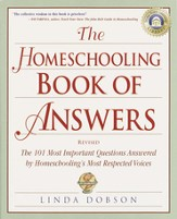 The Homeschooling Book of Answers: The 101 Most Important Questions Answered by Homeschooling's Most Respected Voic es - eBook