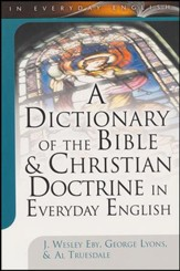 A Dictionary of the Bible & Christian Doctrine in Everyday English