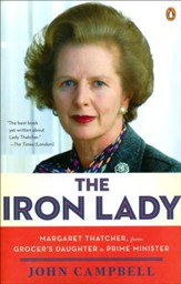 The Iron Lady: Margaret Thatcher--From Grocer's   Daughter to Prime Minister