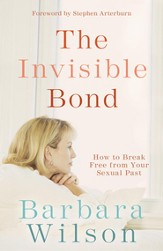 The Invisible Bond: How to Break Free from Your Sexual Past - eBook