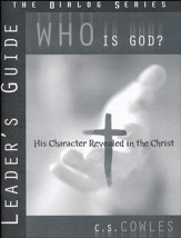 Who Is God? Leader's Guide, The Dialog Series