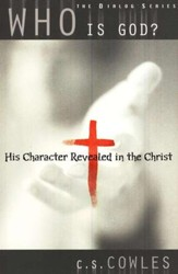 Who Is God? His Character Revealed in the Christ,  The Dialog Series