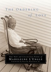 The Ordering of Love: The New and Collected Poems of Madeleine L'Engle - eBook