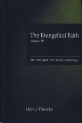 The Evangelical Faith, Volume 3: The Holy Spirit, the Church, Eschatology