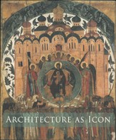 Architecture as Icon: Perception and Representation of Architecture in Byzantine Art