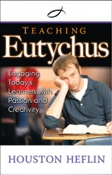 Teaching Eutychus: Engaging Today's Learners with Passion and Creativity