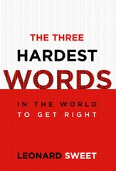 The Three Hardest Words: In the World to Get Right - eBook