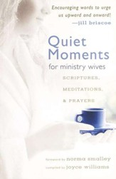 Quiet Moments for Ministry Wives: Scriptures, Meditations, and Prayers