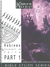 Hebrews Part 1, Covenant of Faith: Wisdom of the Word Series