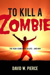 To Kill A Zombie: The Year I Came Back to Life-and Why