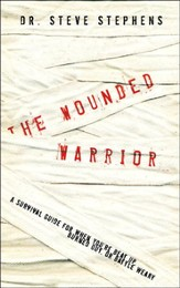 The Wounded Warrior: A Survival Guide for When You're Beat Up, Burned Out, or Battle Weary - eBook