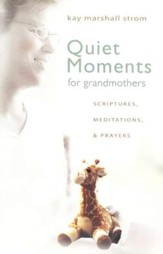 Quiet Moments for Grandmothers: Scriptures, Meditations, & Prayers