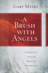 A Brush with Angels: Compelling Stories of Biblical Proportion