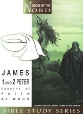 James and 1 & 2 Peter: Lessons of Faith at Work Wisdom of the Word Series