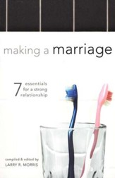 Making a Marriage: 7 Essentials for a Strong Relationship