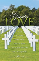 Greater Love Hath No Man (John 15:13) Bulletins, 100
