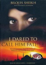 I Dared to Call Him Father: The Miraculous Story of a Muslim Woman's Encounter with God - unabridged audiobook on MP3-CD