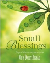 Small Blessings: Hope & Encouragement from Our Daily Bread