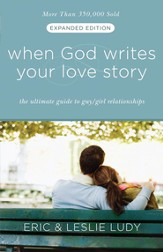 When God Writes Your Love Story (Expanded Edition): The Ultimate Guide to Guy/Girl Relationships - eBook