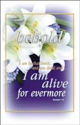 I Am Alive Forevermore (Revelation 1:18) Bulletins, 100
