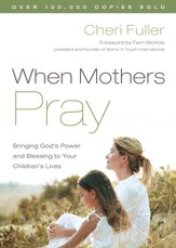 When Mothers Pray: Bringing God's Power and Blessing to Your Children's Lives - eBook