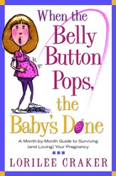 When the Belly Button Pops, the Baby#s Done: A Month-by-Month Guide to Surviving (and Loving) Your Pregnancy - eBook