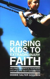 Raising Kids to Extraordinary Faith: Helping Parents & Teachers Disciple the Next Generation