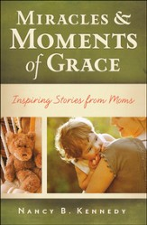 Miracles and Moments of Grace: Inspiring Stories from  Moms