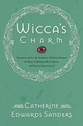 Wicca's Charm: Understanding the Spiritual Hunger Behind the Rise of Modern Witchcraft and Pagan Spirituality - eBook