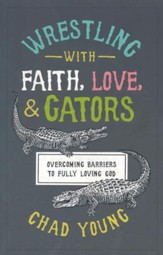Wrestling with Faith, Love & Gators: Overcoming Barriers to Fully Loving God