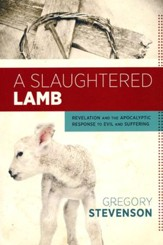 A Slaughtered Lamb: Revelation and the Apocalyptic Response to Evil and Suffering