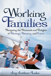 Working Families: Navigating the Demands and Delights of Marriage, Parenting, and Career - eBook