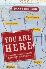 You Are Here: A Straight-Shooting Guide to Mapping Your Future - eBook