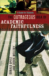 Outrageous Idea of Academic Faithfulness, The: A Guide for Students - eBook