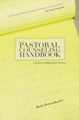 The Pastoral Counseling Handbook: A Guide to Helping the Hurting