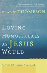 Loving Homosexuals as Jesus Would: A Fresh Christian Approach - eBook