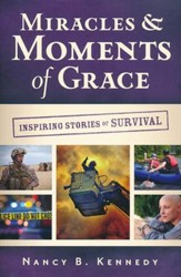 Miracles and Moments of Grace: Inspiring Stories of Survival