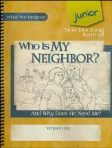 Who Is My Neighbor? And Why Does He Need Me? Junior Notebooking Journal