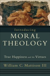 Introducing Moral Theology: True Happiness and the Virtues - eBook