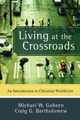 Living at the Crossroads: An Introduction to Christian Worldview - eBook