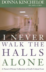 I Never Walk The Halls Alone: A Nurse's Private Collection of God's Critical Care