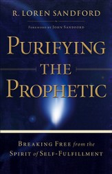 Purifying the Prophetic: Breaking Free from the Spirit of Self-Fulfillment - eBook